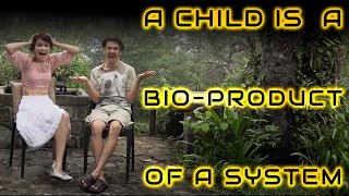 A child is a bio-product of a system
