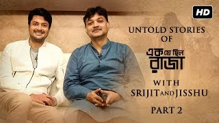 Untold Stories Of Ek Je Chhilo Raja (এক যে ছিল রাজা ) | Jisshu | Srijit | Part 2 | SVF