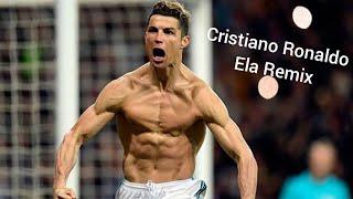 Cristiano Ronaldo ~ Ela ~ Remix