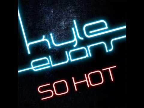 Kyle Evans - So Hot Official Version