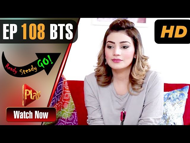 Ready Steady Go - Episode 108 BTS | Play Tv Dramas | Parveen Akbar, Shafqat Khan | Pakistani Drama