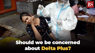 Should we be concerned about Delta Plus? New Covid variant simplified