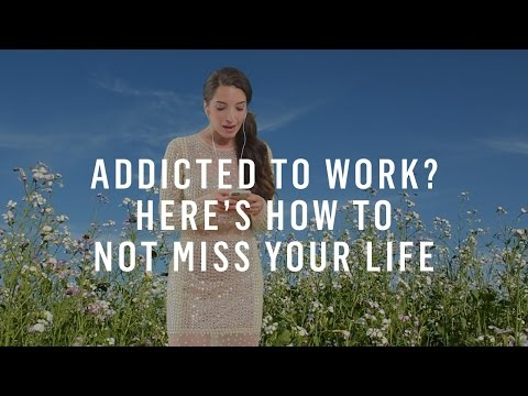 Addicted To Work? Here's How To Not Miss Your Life