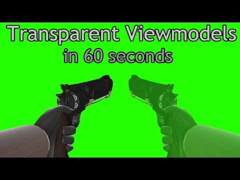 Transparent Viewmodels in 60 Seconds