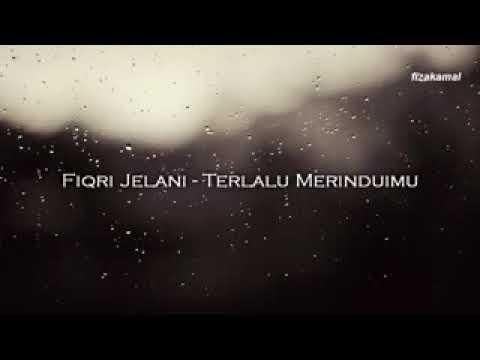 FiQRi Jelani-Terlalu Merinduimu