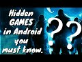 4 Hidden/unknown Games in Android you must know.