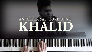 Another Sad Love Song (Piano Version) - Khalid | American Teen (Acoustic Cover)