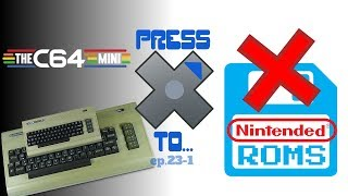 Press X To... Commodore 64 Mini? & Nintendo sues ROM hosting sites - Round 3 [ep 23-3]