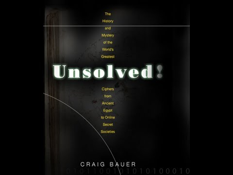 Unsolved - The History and Mystery of the World's Greatest Ciphers