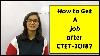 How to get a job after CTET-2018 ? | What's next ?