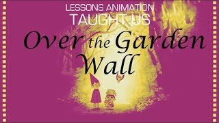 Lessons Animation Taught Us – Over the Garden Wall
