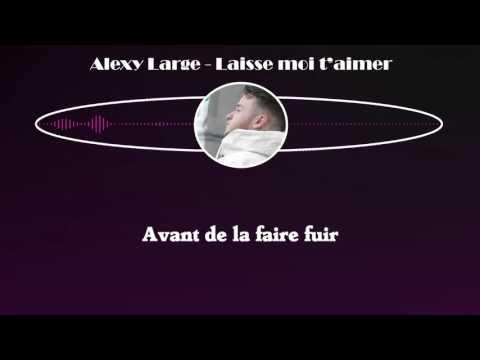 Alexy Large - Laisse moi t'aimer (Paroles)