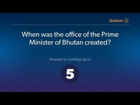 When was the office of the Prime Minister of Bhutan created?   Bhutan Quiz