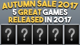 Steam Autumn Sale 2017 - 5 GREAT PC Games RELEASED In 2017