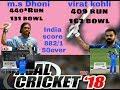 Virat kohli 409*of 162 ms dhoni 440*of 131 real cricket 18