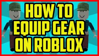 HOW TO EQUIP GEAR IN ROBLOX 2017 - How To Customize your Roblox Character 2015 (Equip Stuff)