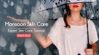 MONSOON SERIES: HOW TO CARE FOR YOUR SKIN