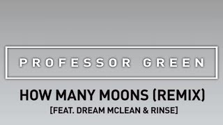 Professor Green ft. Dream Mclean & Rinse - How Many Moons (Remix) [Official Audio]