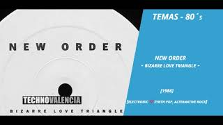 TEMAS: New Order - Bizarre Love Triangle (extended dance mix)