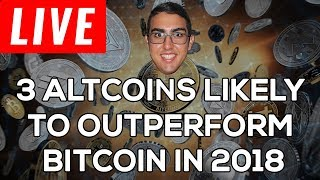 3 Altcoins Likely to Outperform Bitcoin (BTC) in 2018