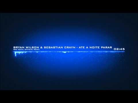 ♫ Bryan Wilson & Sebastian Crayn - Ate A Noite Parar (Raz Moyal Official Remix) ♫