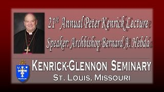 21st Annual Kenrick Lecture- Archbishop Bernard A. Hebda