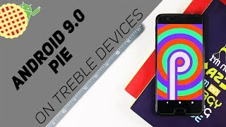 Install Android 9.0 Pie on Any Android Device! (Treble Enabled)