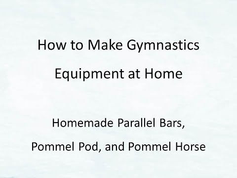 How To Make Homemade Gymnastics Equipment: Parallel Bars, Pommel Pod, And Pommel Horse