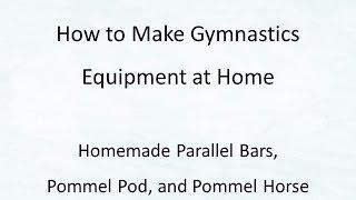 How To Make Homemade Gymnastics Equipment: Parallel Bars, Pommel Pod, And Pommel Horse