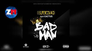 BRAWEN Ft CACTUS AGONY - BAD MAN (Audio) | ZedMusic | Zambian Music 2018