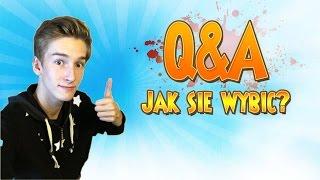 JAK SIĘ WYBIĆ W WIEKU 14 LAT?! - Q&A #4
