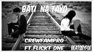 Repeat youtube video Bati na tayo - CrewfamPro. Ft.Flickt One CRSP (Beatsbyfoe)