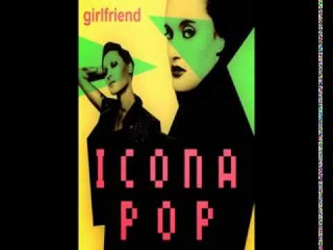 Icona Pop - Girlfriend (Official Music Song)