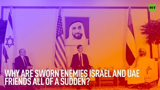 Why are Israel & UAE suddenly mates?