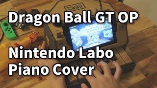 Dragon Ball GT OP - Dan Dan Kokoro Hikareteku   Nintendo Labo Piano Cover / Dan Dan 心魅かれてく