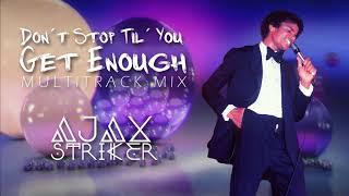MICHAEL JACKSON - DON´T STOP ´TIL YOU GET ENOUGH [AJAX´S MULTITRACK MIX]