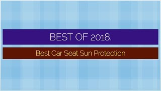 Best Car Seat Sun Protection 2018