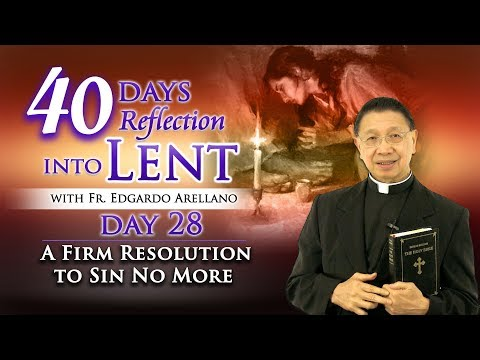 40 Days Reflection into Lent  Day 28   A Firm Resolution to SIN NO MORE