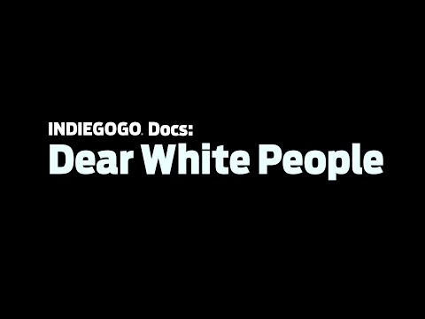 Indiegogo Docs: Dear White People