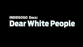 Indiegogo Docs: Dear White People