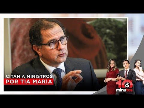 Congreso cita a ministros por Tía María - 10 minutos Edición Matinal
