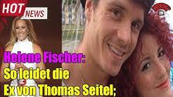 Helene Fischer So leidet die Ex von Thomas Seitel