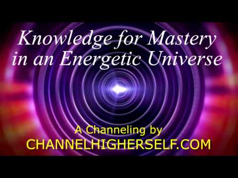 Knowledge for Mastery in an Energetic Universe