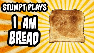 Stumpt Plays - I Am Bread - #1 - Radiating Flavor (PC Gameplay)