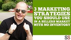 3 Marketing Strategies you should use in a Sellers Market with NO INVENTORY