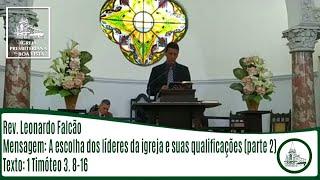 A escolha dos líderes da igreja e suas qualificações (parte 2) Rev. | Leonardo Falcão