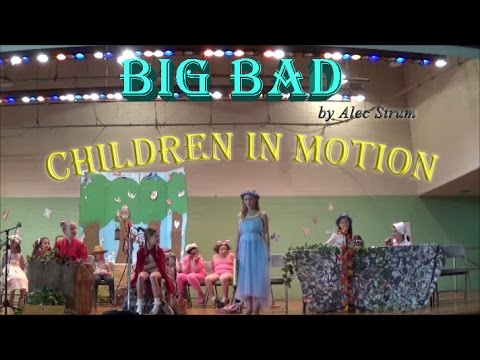 Big Bad / Children in Motion / Summer Drama Camp