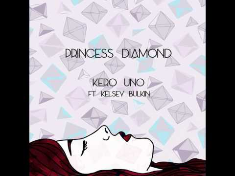 Kero Uno - Princess Diamond ft. Kelsey Bulkin