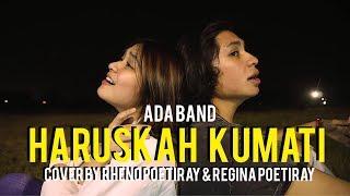 HARUSKAH KUMATI - ADA BAND Cover by RHENO POETIRAY & REGINA POETIRAY