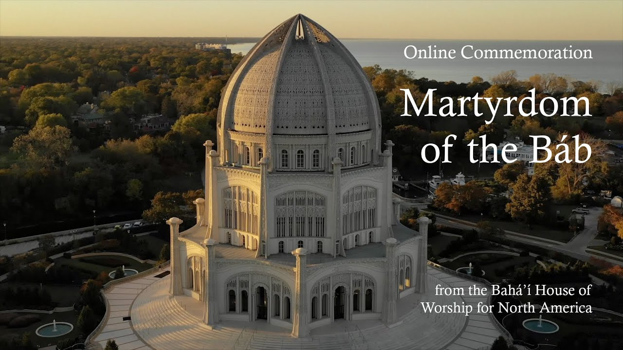 Martyrdom of the Báb - Online Commemoration from the Bahá'í House of Worship for North America 2020